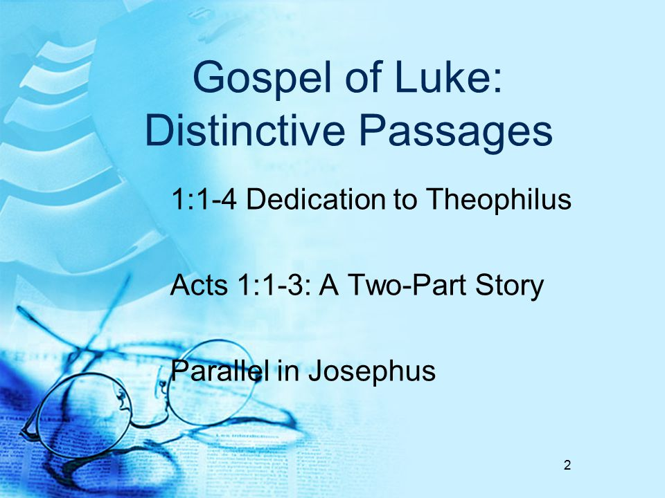 Gospel of Luke: Distinctive Passages 1:1-4 Dedication to Theophilus Acts 1:1-3: A Two-Part Story Parallel in Josephus 2