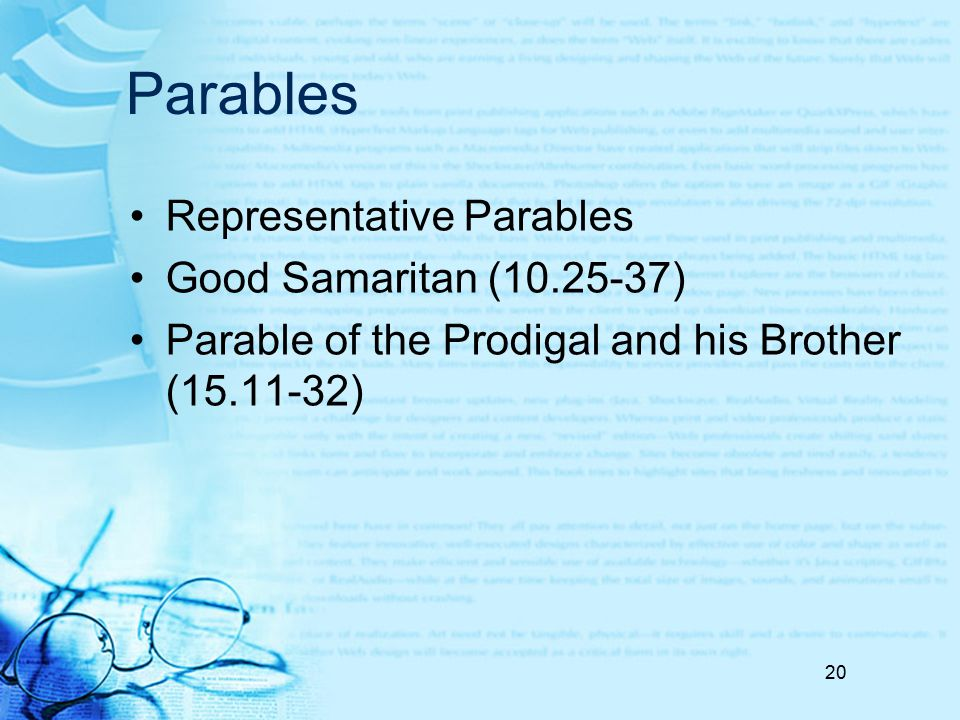 Parables Representative Parables Good Samaritan (10.25-37) Parable of the Prodigal and his Brother (15.11-32) 20