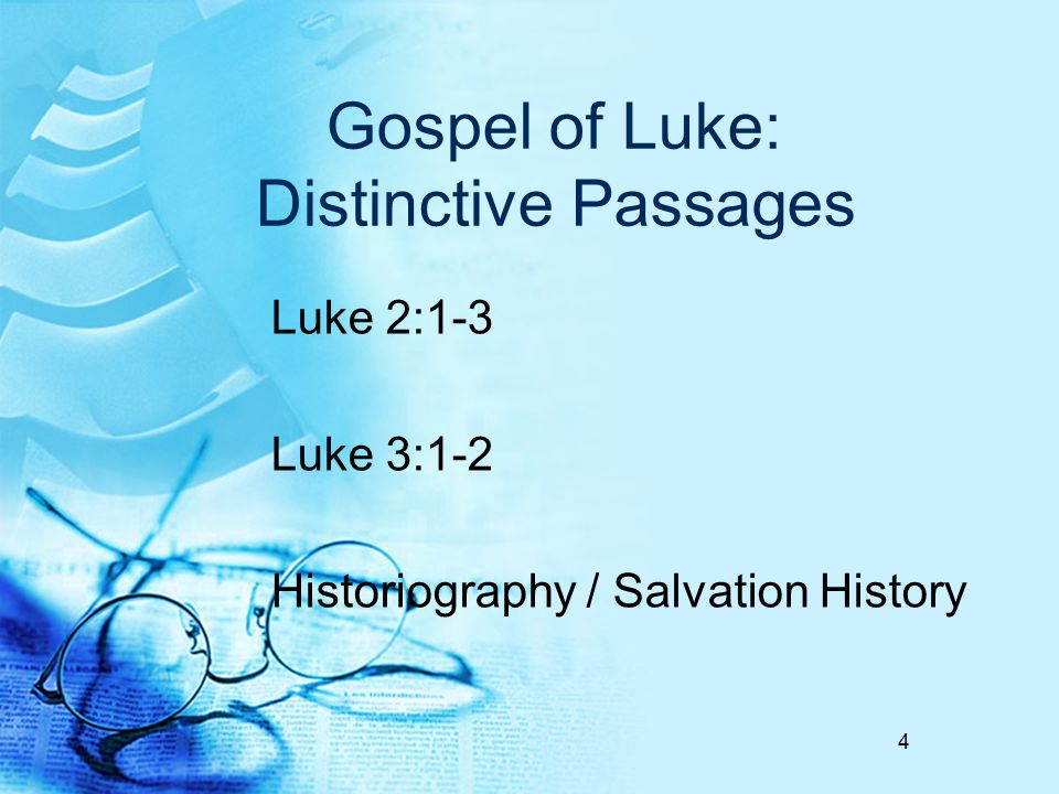 Gospel of Luke: Distinctive Passages Luke 2:1-3 Luke 3:1-2 Historiography / Salvation History 4