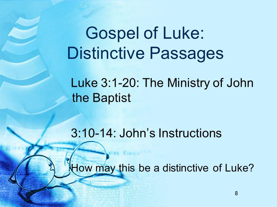 Gospel of Luke: Distinctive Passages Luke 3:1-20: The Ministry of John the Baptist 3:10-14: John's Instructions How may this be a distinctive of Luke.