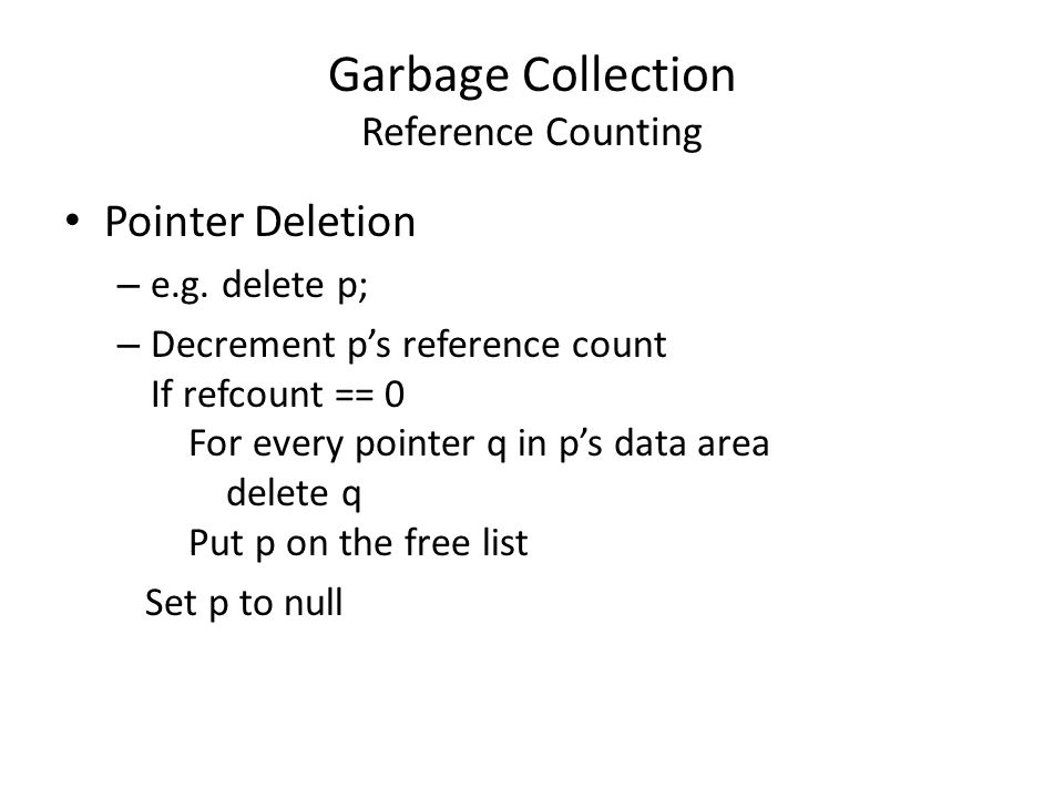 Garbage Collection Reference Counting Pointer Deletion – e.g.
