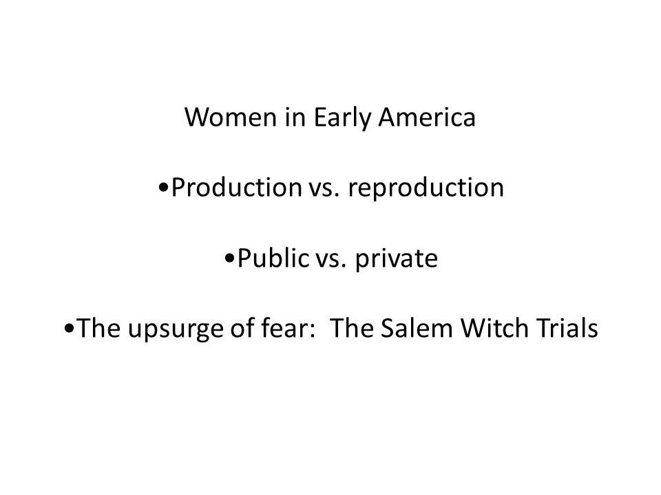 Women in Early America Production vs. reproduction Public vs.