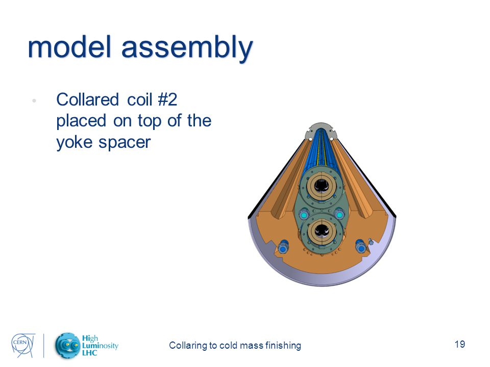 Collaring to cold mass finishing 19 model assembly Collared coil #2 placed on top of the yoke spacer