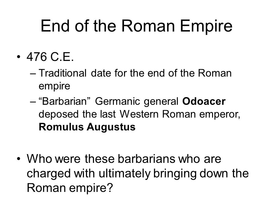 End of the Roman Empire 476 C.E.