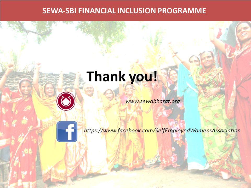 SEWA-SBI FINANCIAL INCLUSION PROGRAMME Thank you! https://www.facebook.com/SelfEmployedWomensAssociation www.sewabharat.org