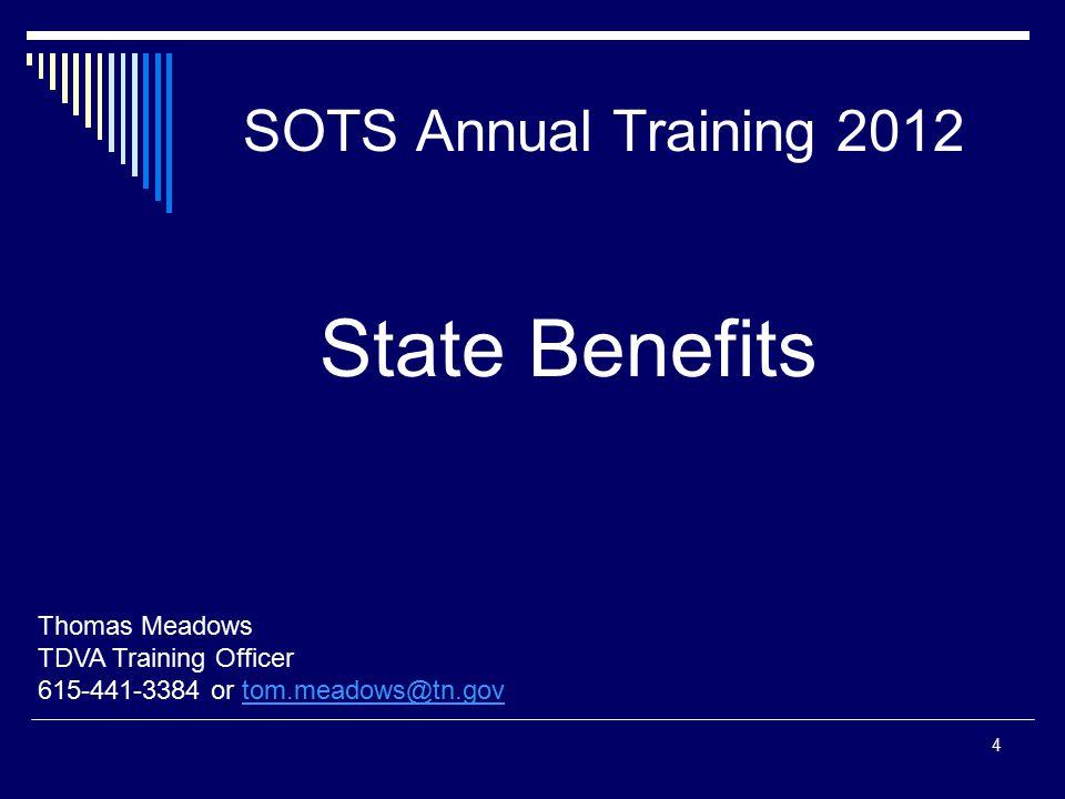 SOTS Annual Training 2012 Thomas Meadows TDVA Training Officer 615-441-3384 or tom.meadows@tn.govtom.meadows@tn.gov 4 State Benefits