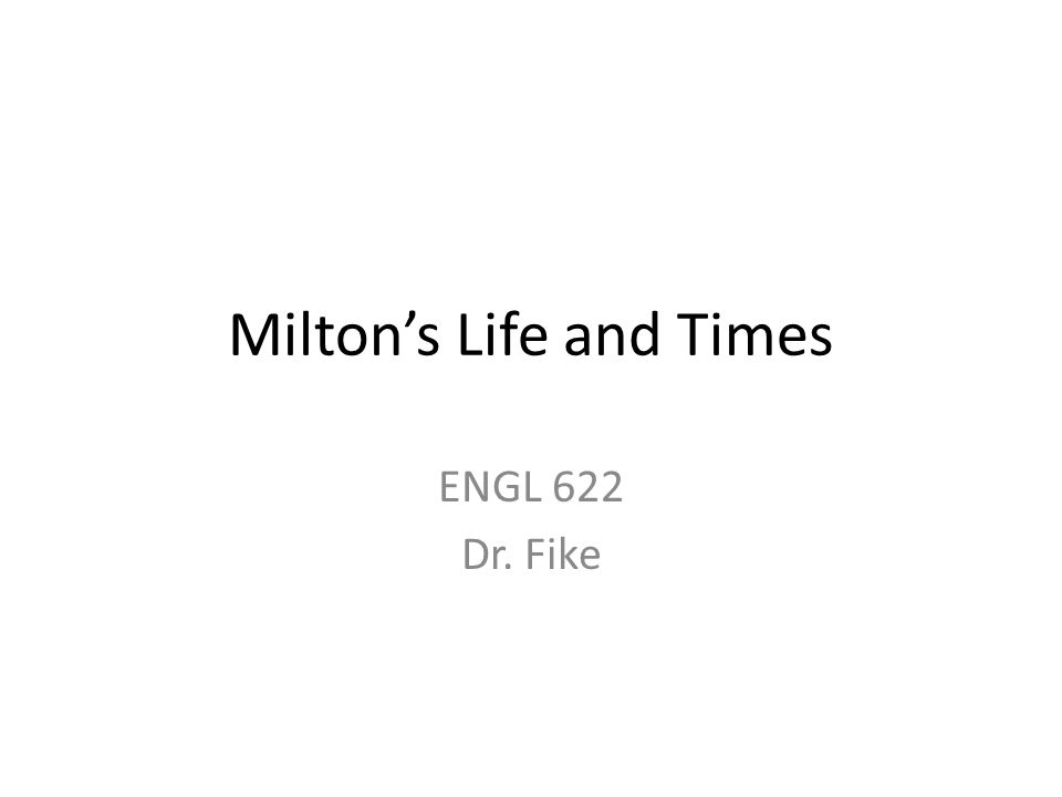 Milton's Life and Times ENGL 622 Dr. Fike