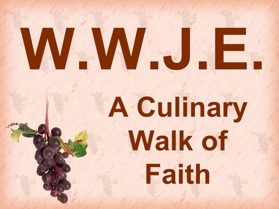 W.W.J.E. A Culinary Walk of Faith