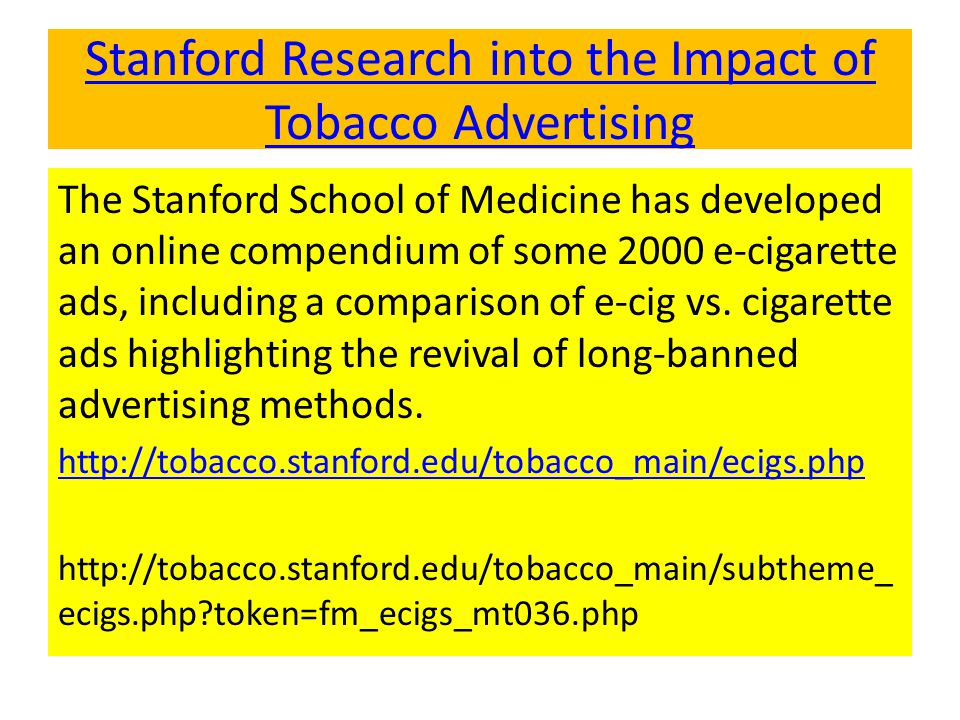 Stanford Research into the Impact of Tobacco Advertising The Stanford School of Medicine has developed an online compendium of some 2000 e-cigarette a
