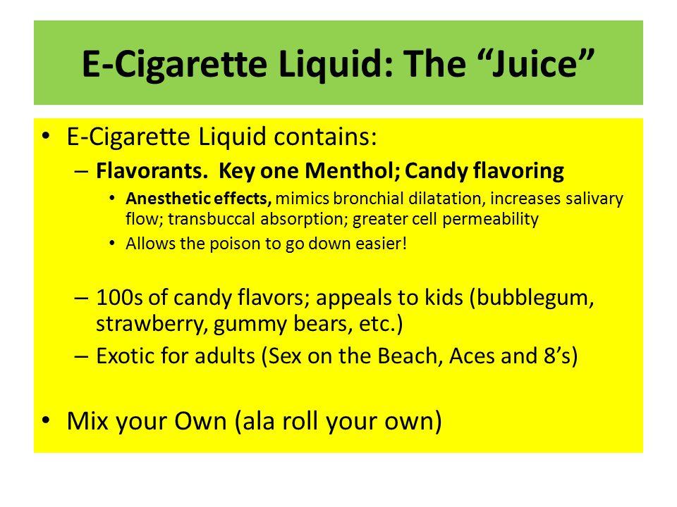 E-Cigarette Liquid: The Juice E-Cigarette Liquid contains: – Flavorants.