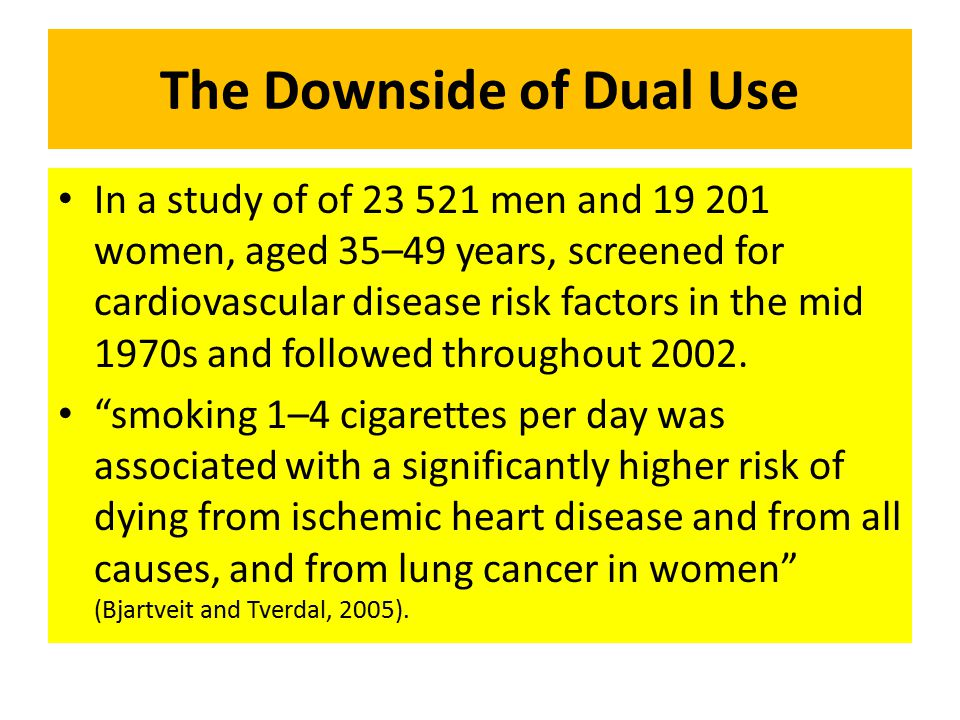 The Downside of Dual Use In a study of of 23 521 men and 19 201 women, aged 35–49 years, screened for cardiovascular disease risk factors in the mid 1