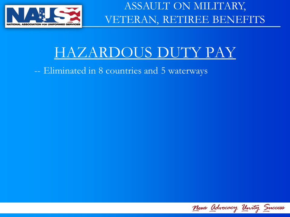 HAZARDOUS DUTY PAY -- Eliminated in 8 countries and 5 waterways ASSAULT ON MILITARY, VETERAN, RETIREE BENEFITS