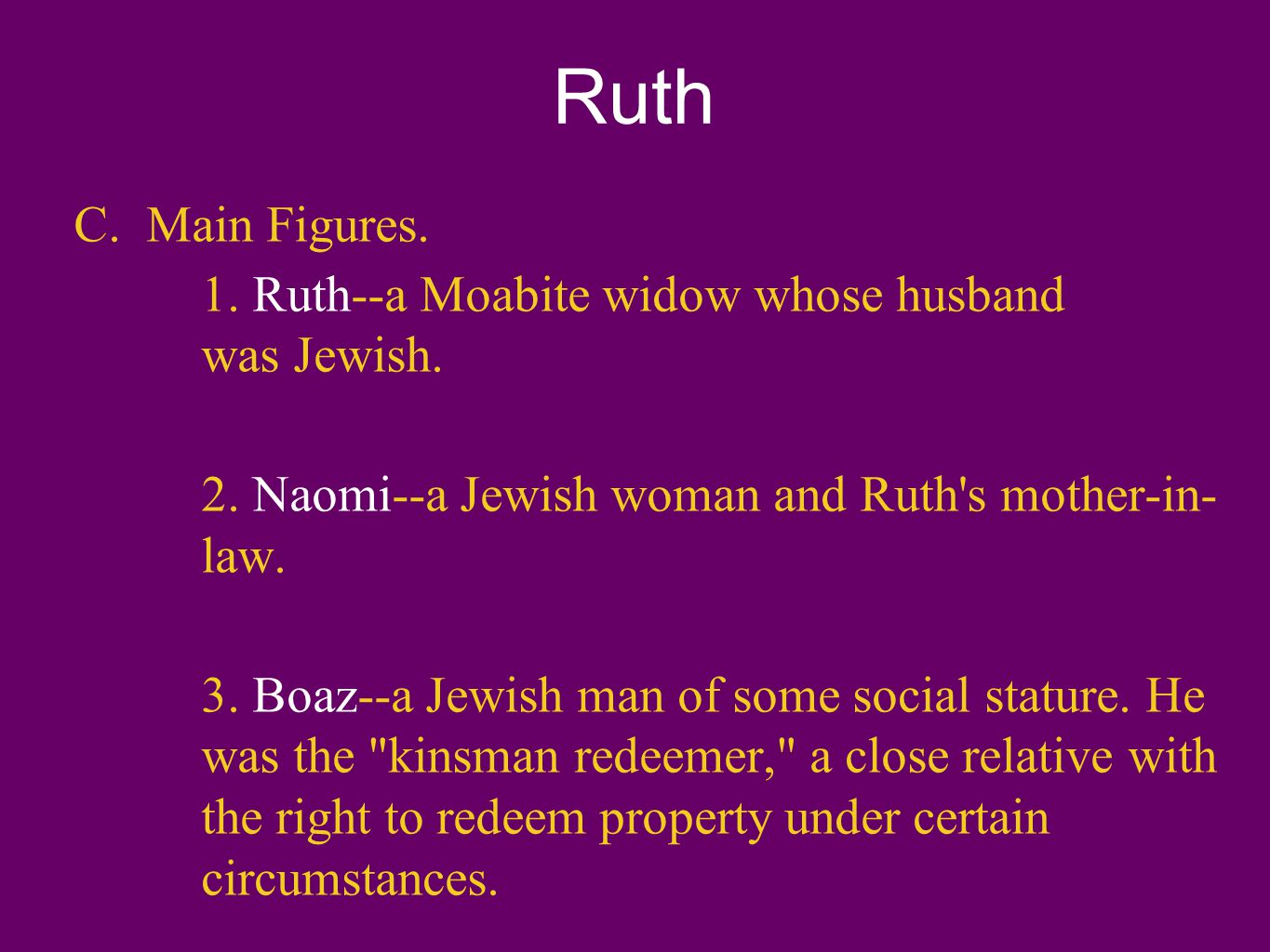 Ruth C. Main Figures. 1. Ruth--a Moabite widow whose husband was Jewish.