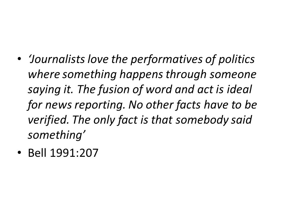 'Journalists love the performatives of politics where something happens through someone saying it.