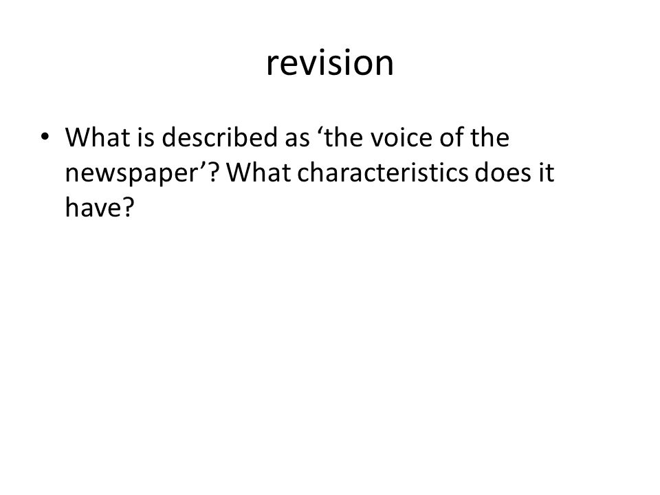 revision What is described as 'the voice of the newspaper' What characteristics does it have