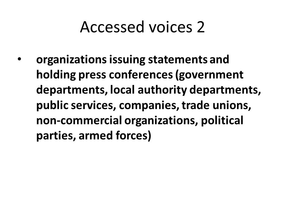 Accessed voices 2 organizations issuing statements and holding press conferences (government departments, local authority departments, public services, companies, trade unions, non-commercial organizations, political parties, armed forces)