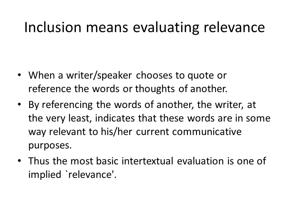 Inclusion means evaluating relevance When a writer/speaker chooses to quote or reference the words or thoughts of another.