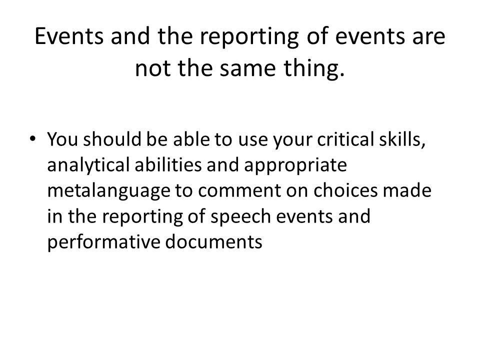 Events and the reporting of events are not the same thing. You should be able to use your critical skills, analytical abilities and appropriate metala