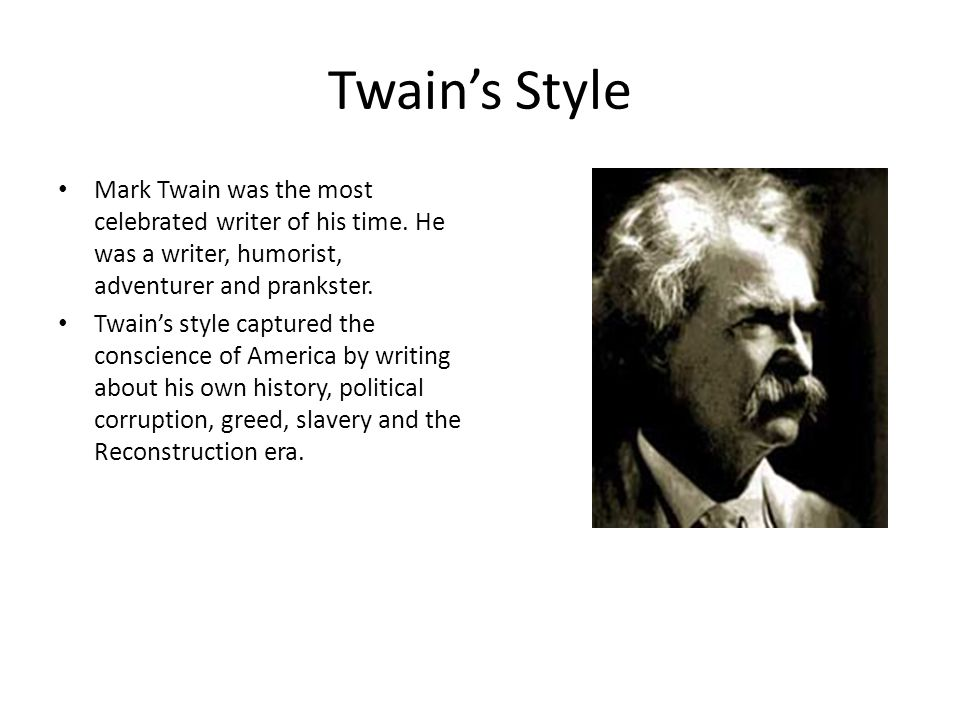 Twain's Style Mark Twain was the most celebrated writer of his time.