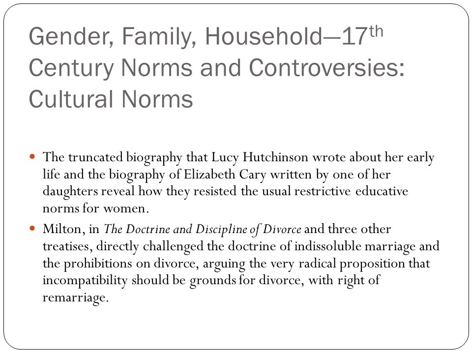 Gender, Family, Household—17 th Century Norms and Controversies: Cultural Norms The truncated biography that Lucy Hutchinson wrote about her early lif