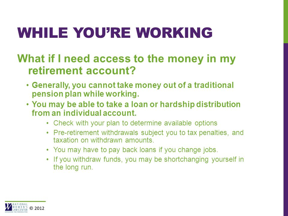 WHILE YOU'RE WORKING What if I need access to the money in my retirement account.