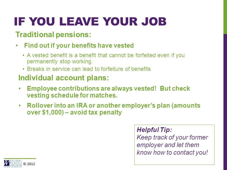 IF YOU LEAVE YOUR JOB Traditional pensions: Find out if your benefits have vested A vested benefit is a benefit that cannot be forfeited even if you permanently stop working.
