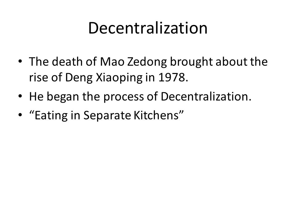 Decentralization The death of Mao Zedong brought about the rise of Deng Xiaoping in 1978.