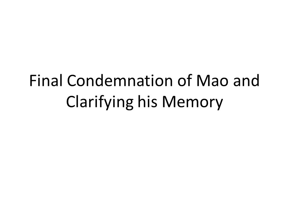 Final Condemnation of Mao and Clarifying his Memory