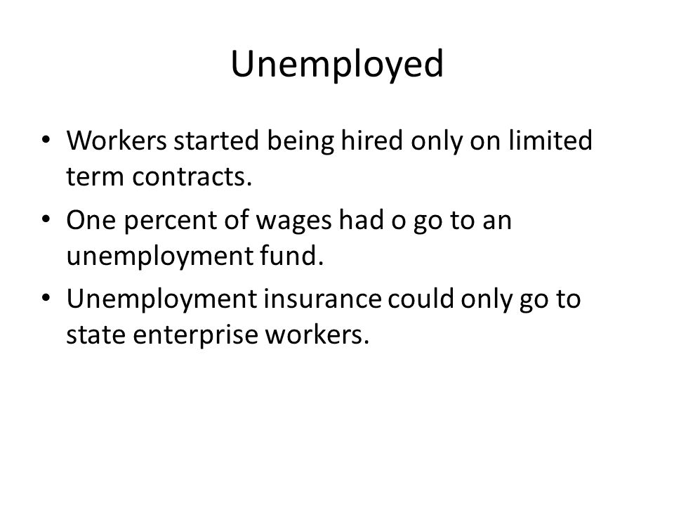 Unemployed Workers started being hired only on limited term contracts.