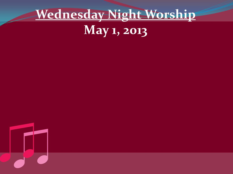 Wednesday Night Worship May 1, 2013
