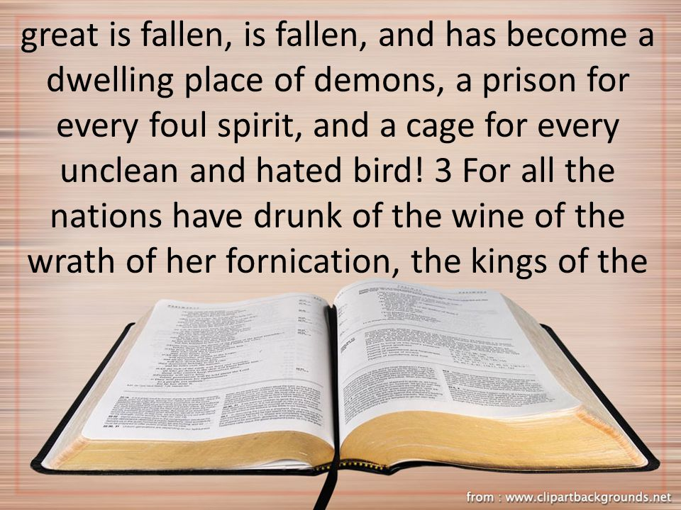 great is fallen, is fallen, and has become a dwelling place of demons, a prison for every foul spirit, and a cage for every unclean and hated bird.