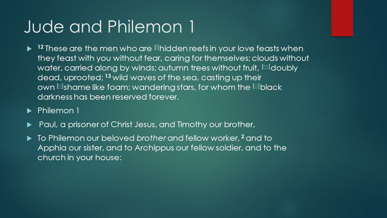 Jude and Philemon 1  12 These are the men who are [l] hidden reefs in your love feasts when they feast with you without fear, caring for themselves;
