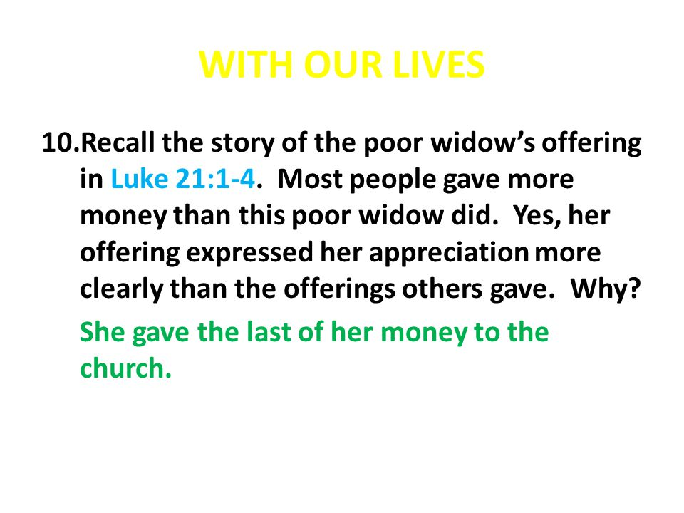WITH OUR LIVES 10.Recall the story of the poor widow's offering in Luke 21:1-4.