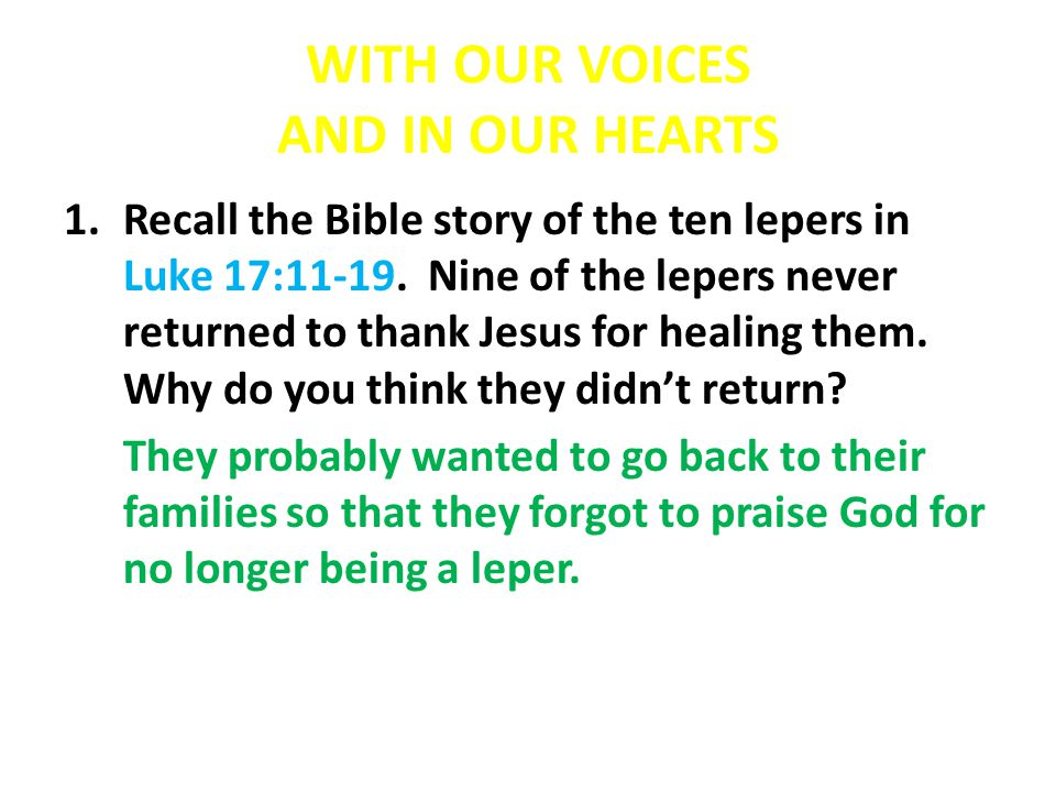 WITH OUR VOICES AND IN OUR HEARTS 2.One leper did return to express his thanks to Jesus for this life-changing gift.