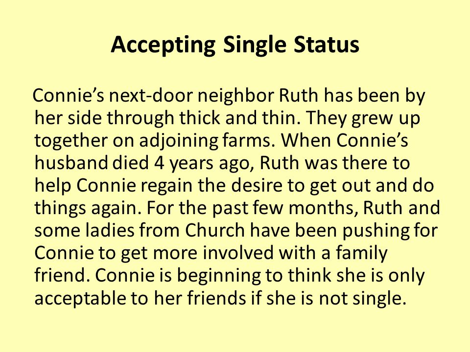 Accepting Single Status Connie's next-door neighbor Ruth has been by her side through thick and thin.