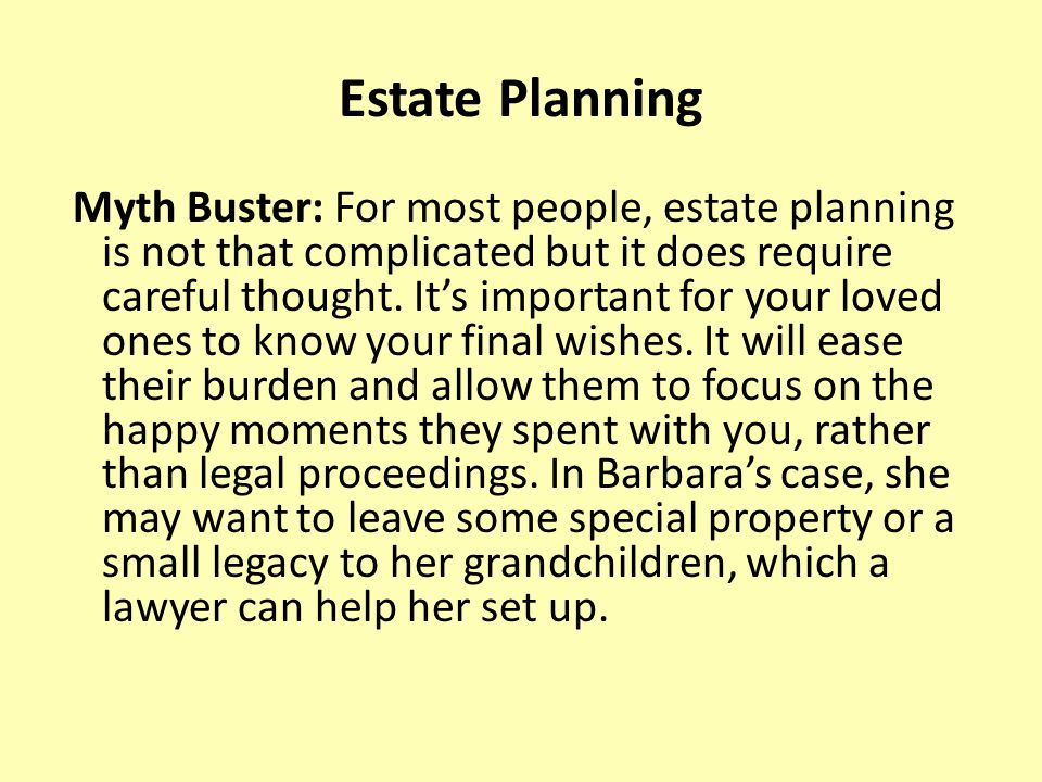 Estate Planning Myth Buster: For most people, estate planning is not that complicated but it does require careful thought.