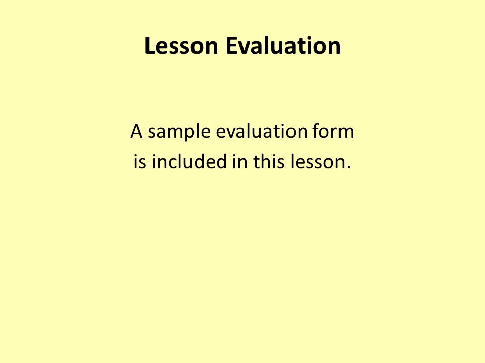 Lesson Evaluation A sample evaluation form is included in this lesson.