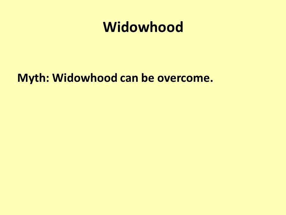 Widowhood Myth: Widowhood can be overcome.