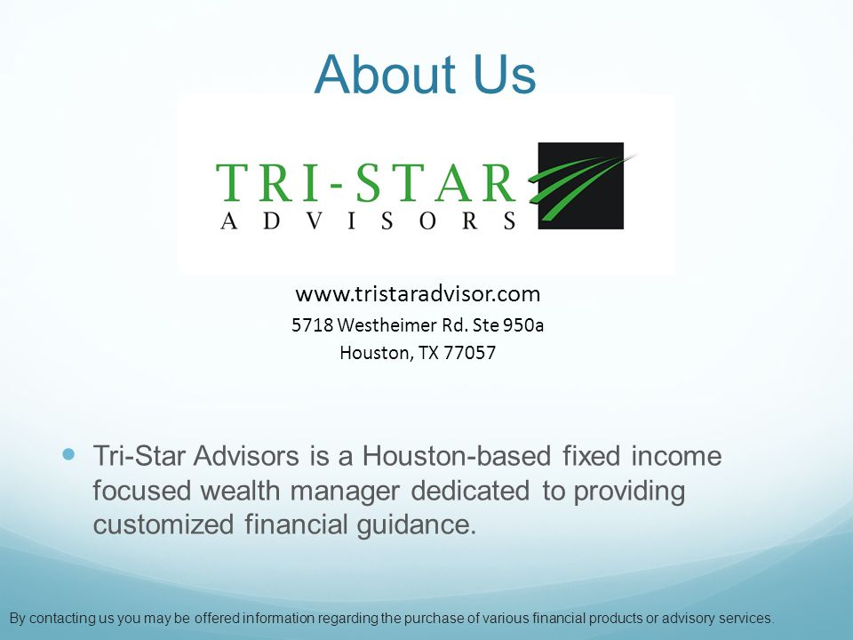 About Us Tri-Star Advisors is a Houston-based fixed income focused wealth manager dedicated to providing customized financial guidance.