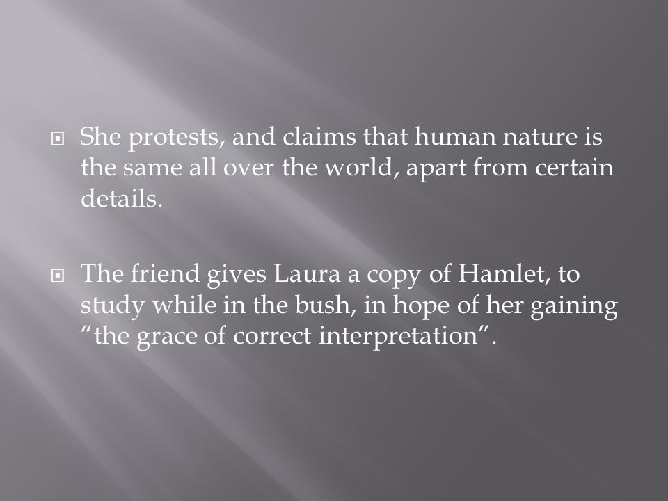  She protests, and claims that human nature is the same all over the world, apart from certain details.