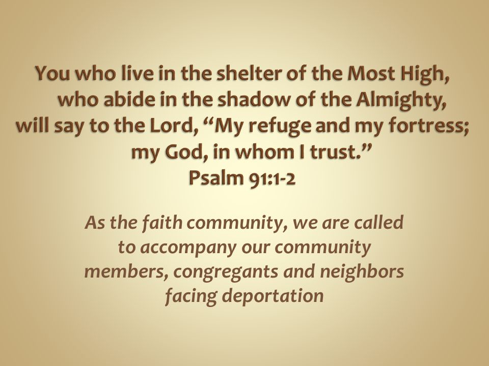 As the faith community, we are called to accompany our community members, congregants and neighbors facing deportation