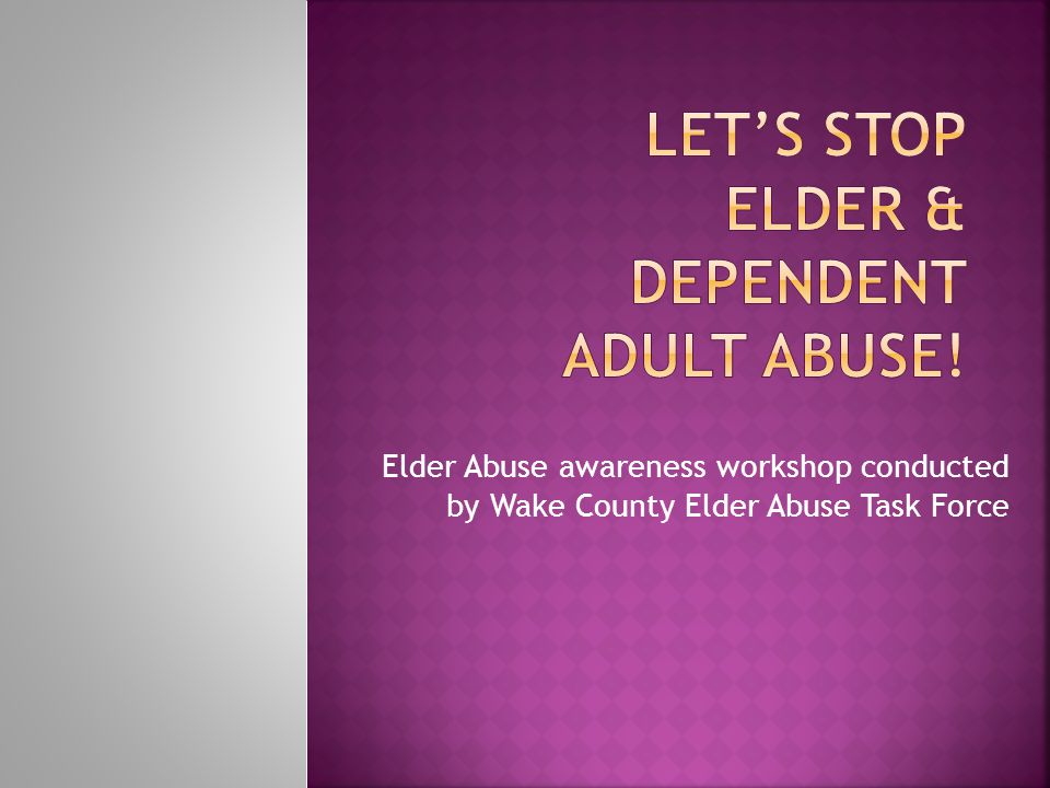  90% of abuse of elders and dependent adults is perpetrated by family  50% are adult offspring.