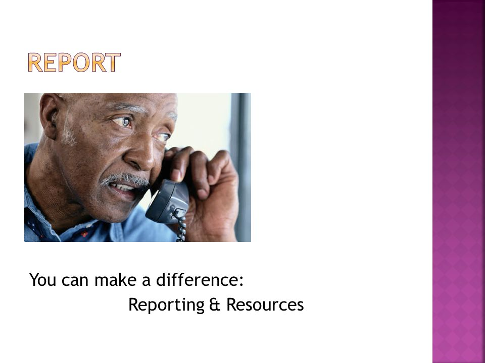 You can make a difference: Reporting & Resources