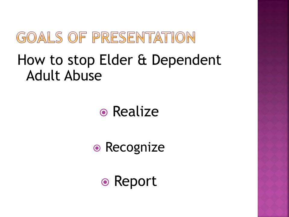 How to stop Elder & Dependent Adult Abuse  Realize  Recognize  Report