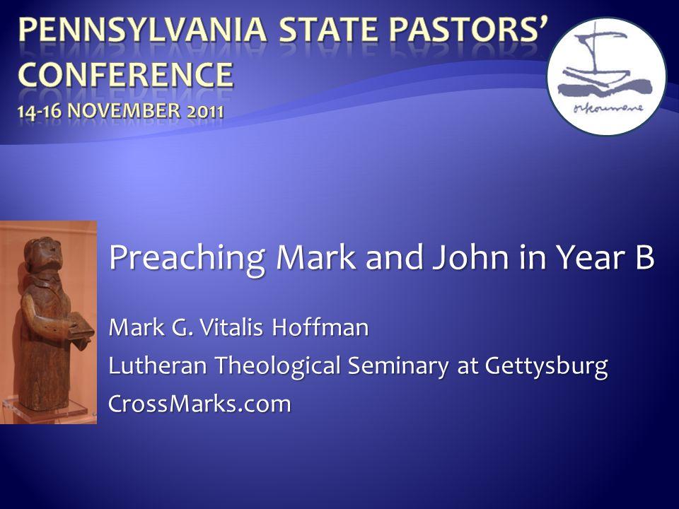 Preaching Mark and John in Year B Mark G. Vitalis Hoffman Lutheran Theological Seminary at Gettysburg CrossMarks.com