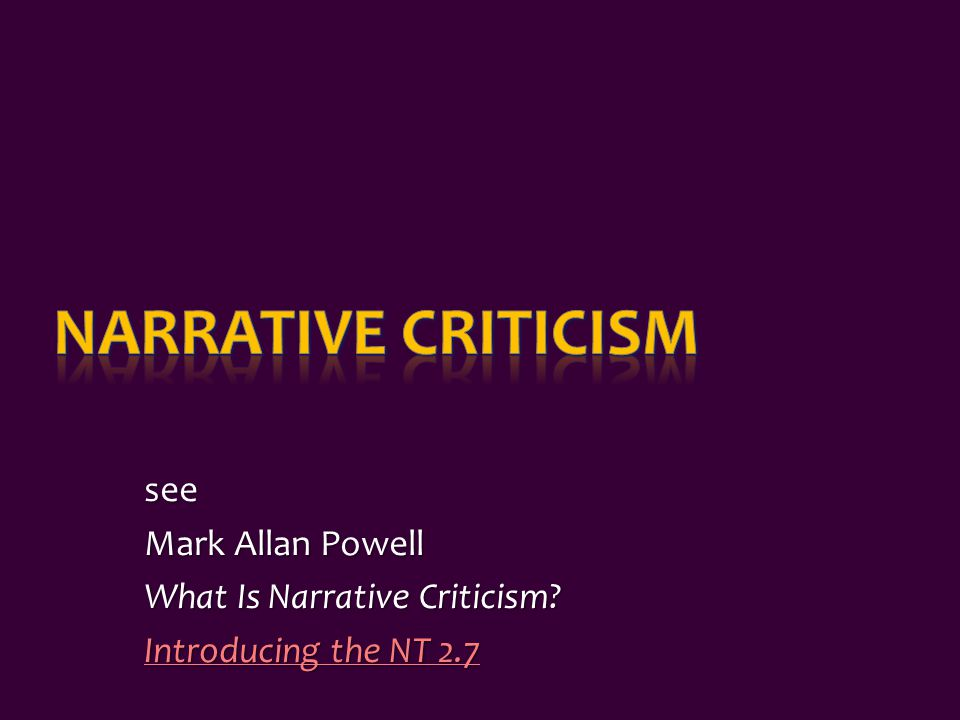 see Mark Allan Powell What Is Narrative Criticism? Introducing the NT 2.7 Introducing the NT 2.7