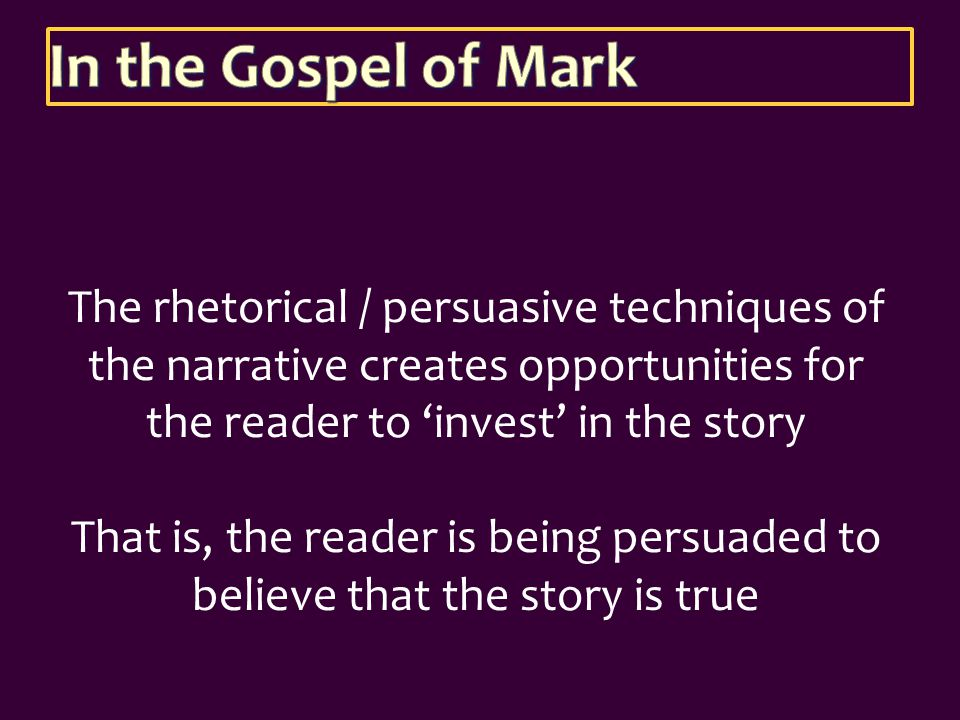 The rhetorical / persuasive techniques of the narrative creates opportunities for the reader to 'invest' in the story That is, the reader is being per