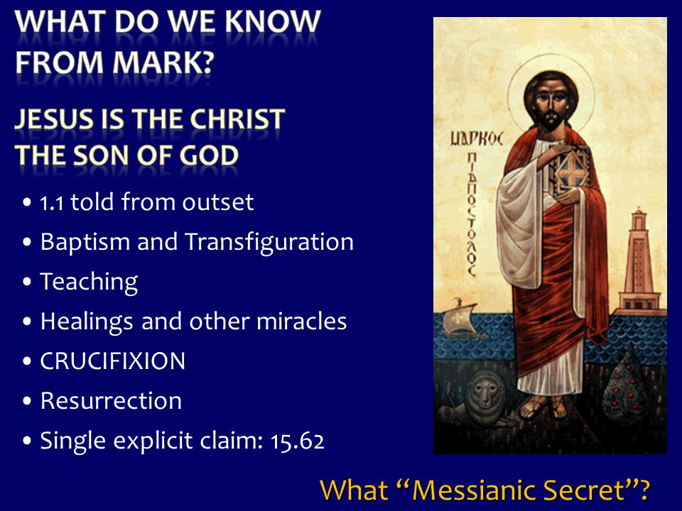 """1.1 told from outset Baptism and Transfiguration Teaching Healings and other miracles CRUCIFIXION Resurrection Single explicit claim: 15.62 What """"Mess"""