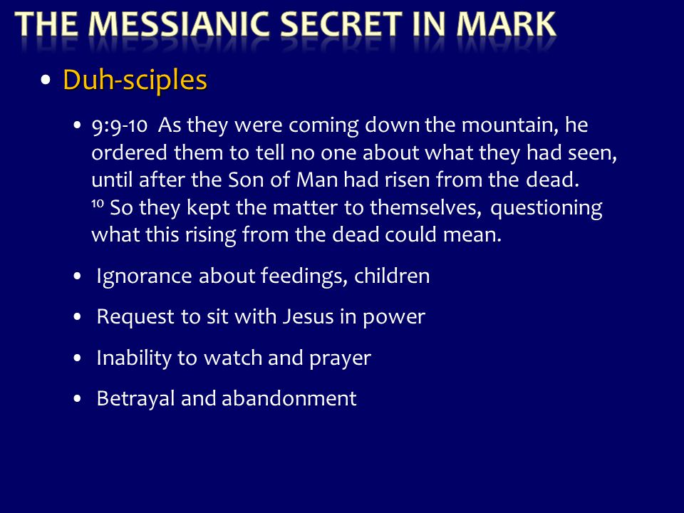 Duh-sciples 9:9-10 As they were coming down the mountain, he ordered them to tell no one about what they had seen, until after the Son of Man had rise