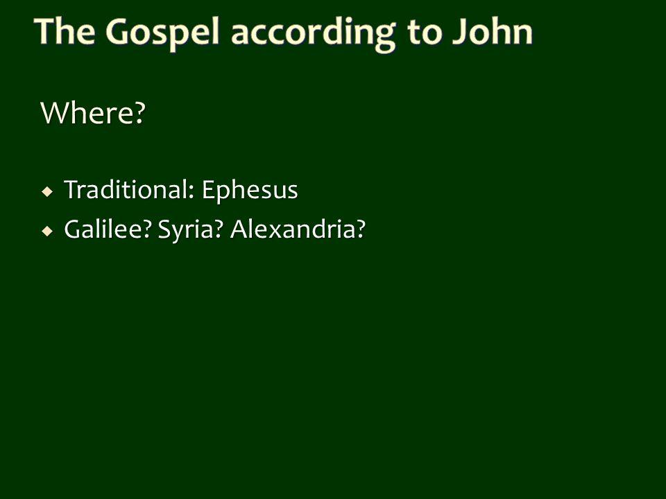Where?  Traditional: Ephesus  Galilee? Syria? Alexandria?